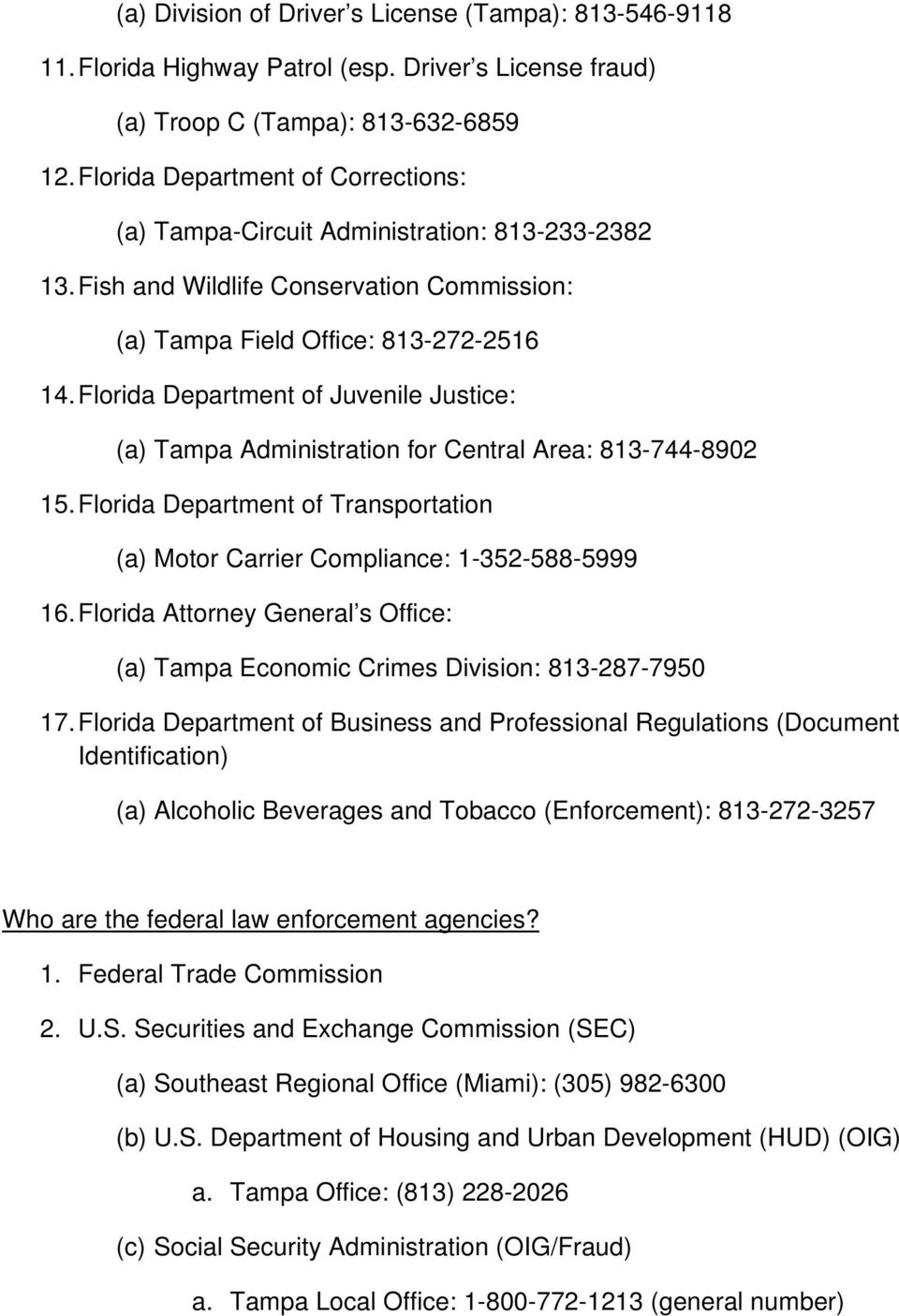 Florida Department of Juvenile Justice: (a) Tampa Administration for Central Area: 813-744-8902 15. Florida Department of Transportation (a) Motor Carrier Compliance: 1-352-588-5999 16.