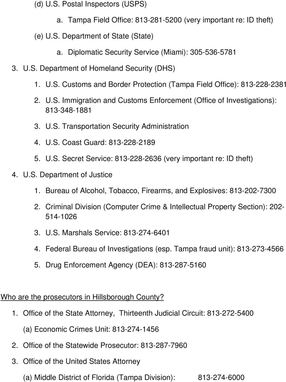 U.S. Coast Guard: 813-228-2189 5. U.S. Secret Service: 813-228-2636 (very important re: ID theft) 4. U.S. Department of Justice 1. Bureau of Alcohol, Tobacco, Firearms, and Explosives: 813-202-7300 2.