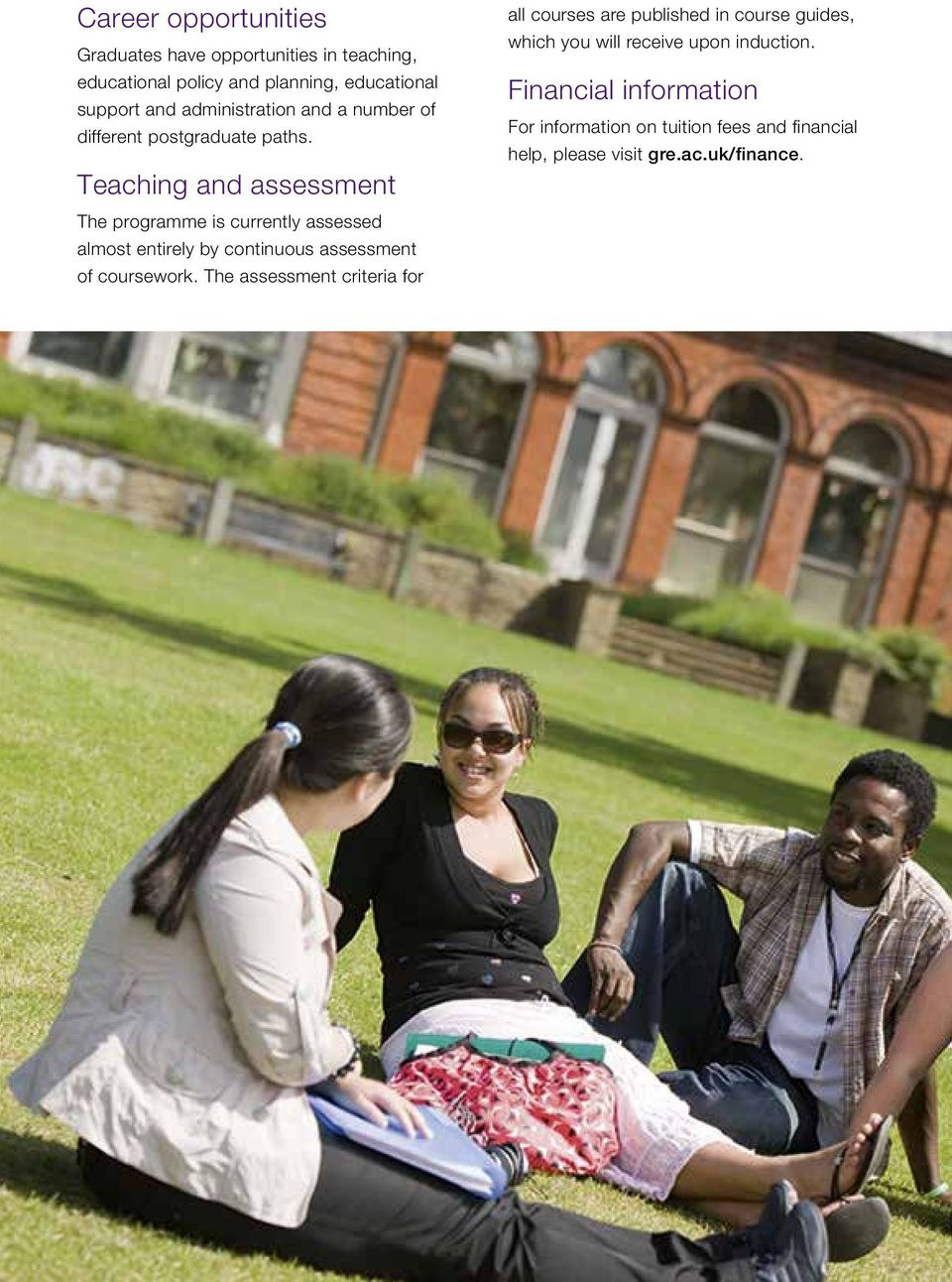 Teaching and assessment The programme is currently assessed almost entirely by continuous assessment of coursework.
