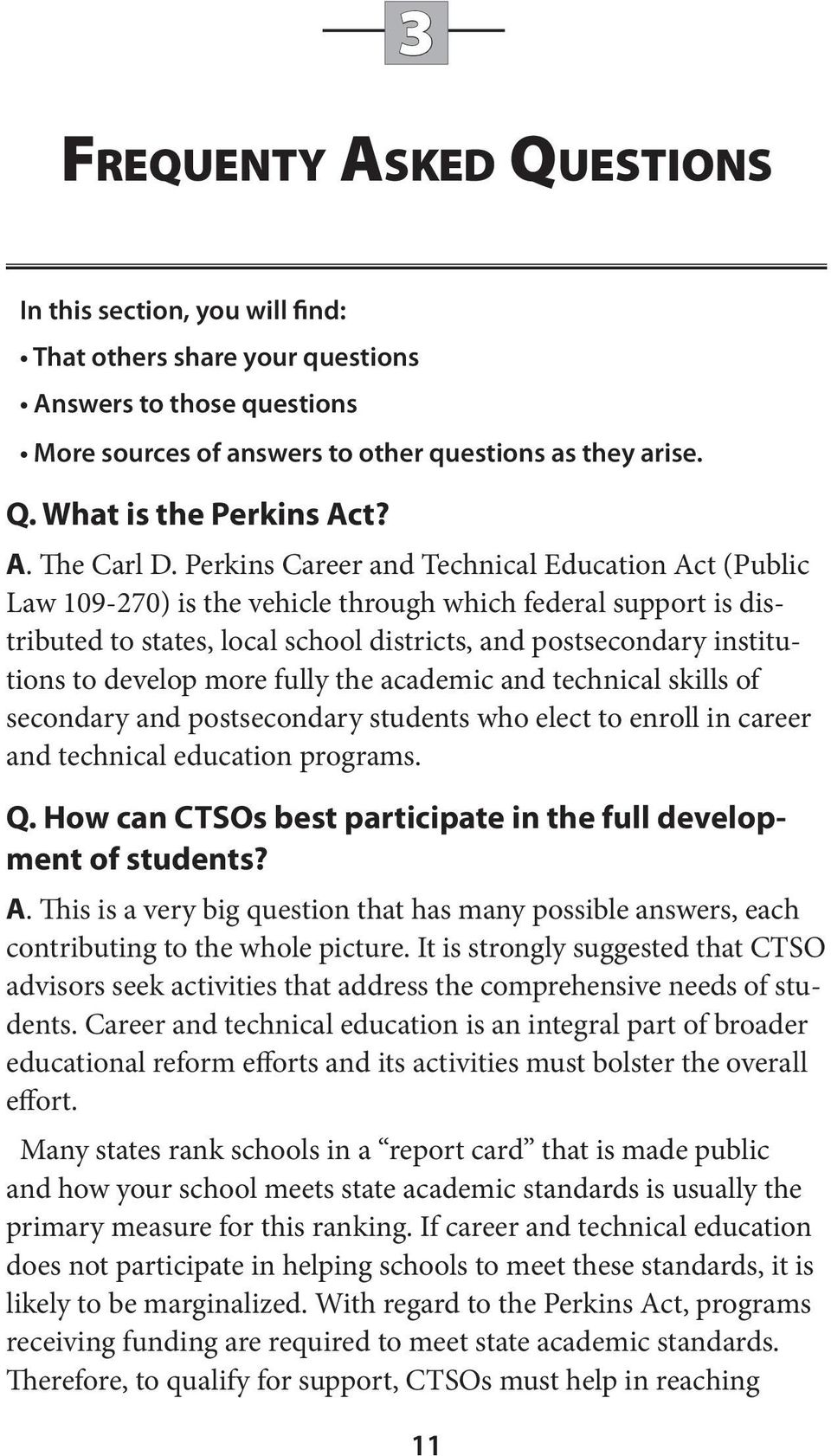 Perkins Career and Technical Education Act (Public Law 109-270) is the vehicle through which federal support is distributed to states, local school districts, and postsecondary institutions to