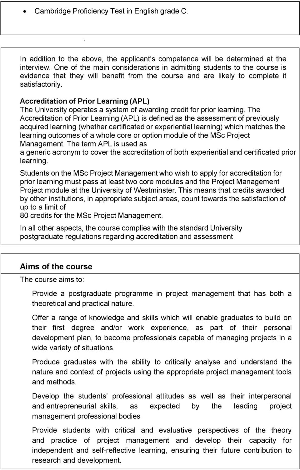 Accreditation of Prior Learning (APL) The University operates a system of awarding credit for prior learning.
