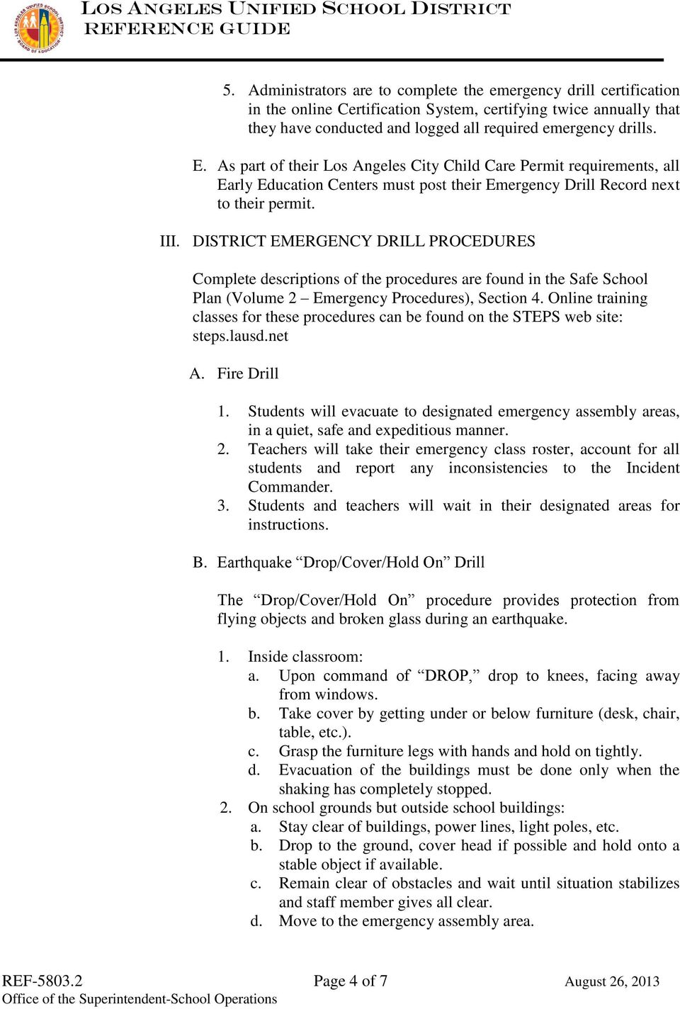 DISTRICT EMERGENCY DRILL PROCEDURES Complete descriptions of the procedures are found in the Safe School Plan (Volume 2 Emergency Procedures), Section 4.