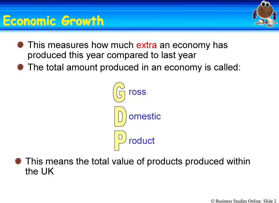 in an economy is called: ross omestic roduct This means the total