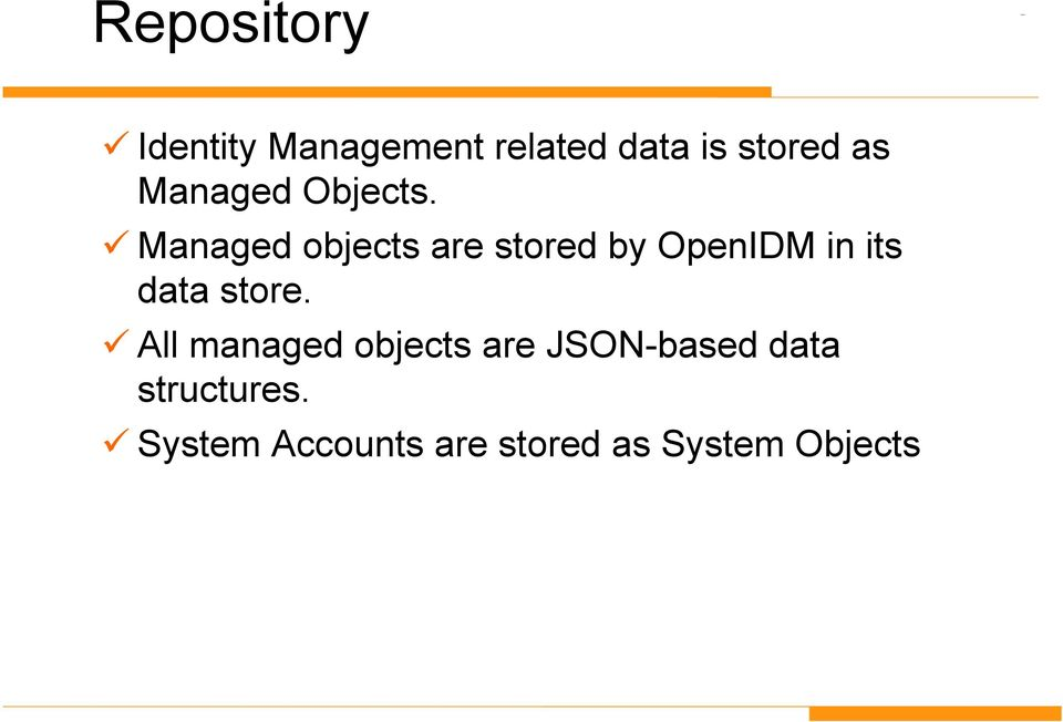 Managed objects are stored by OpenIDM in its data store.