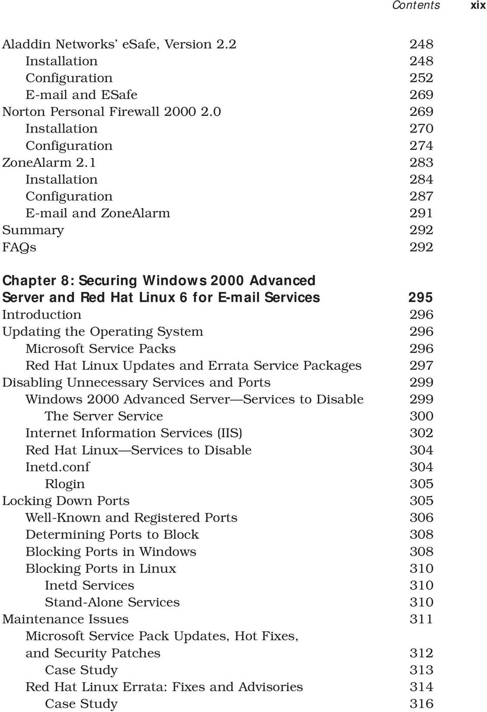 Updating the Operating System 296 Microsoft Service Packs 296 Red Hat Linux Updates and Errata Service Packages 297 Disabling Unnecessary Services and Ports 299 Windows 2000 Advanced Server Services