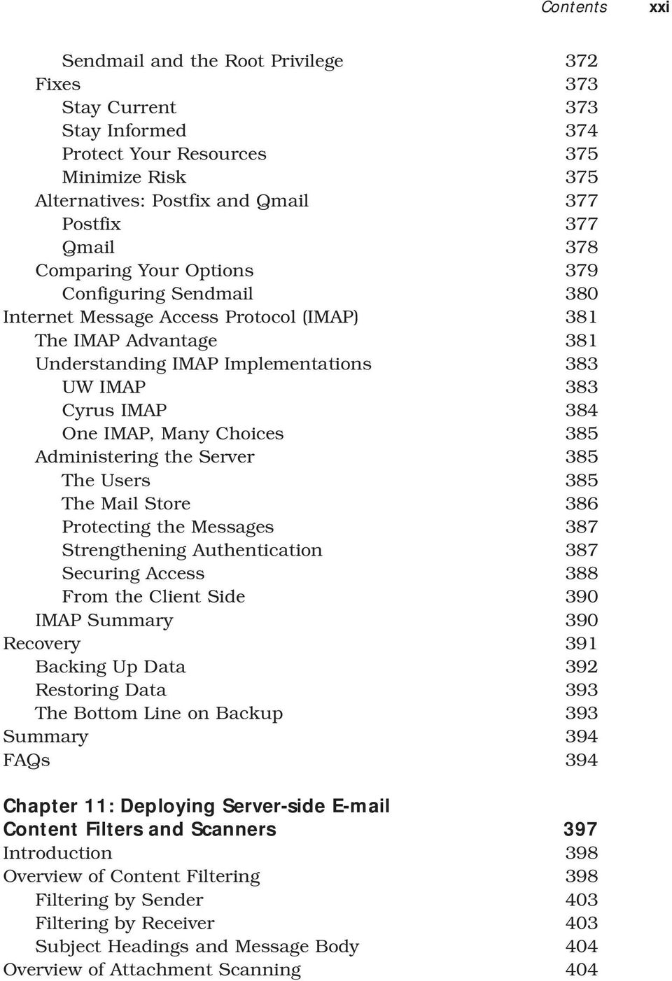 Choices 385 Administering the Server 385 The Users 385 The Mail Store 386 Protecting the Messages 387 Strengthening Authentication 387 Securing Access 388 From the Client Side 390 IMAP Summary 390