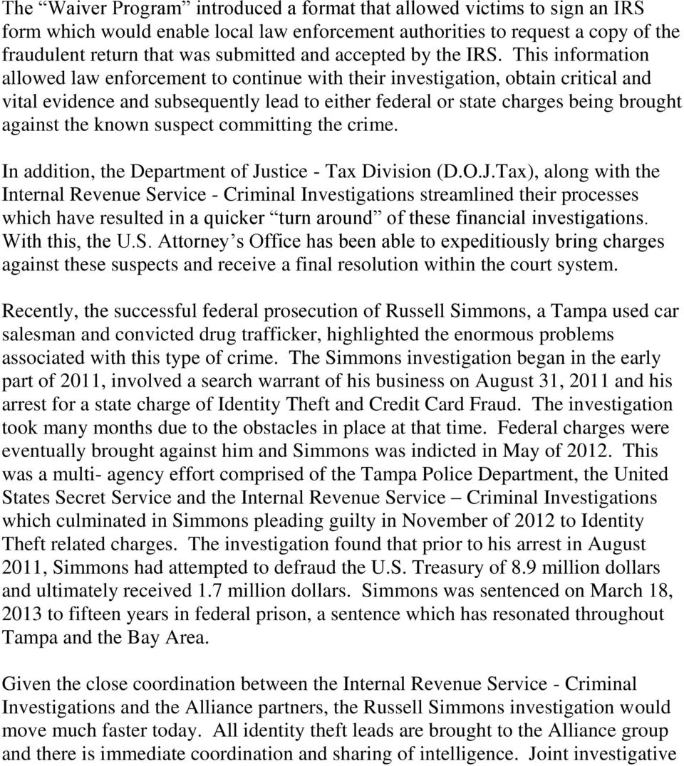 This information allowed law enforcement to continue with their investigation, obtain critical and vital evidence and subsequently lead to either federal or state charges being brought against the