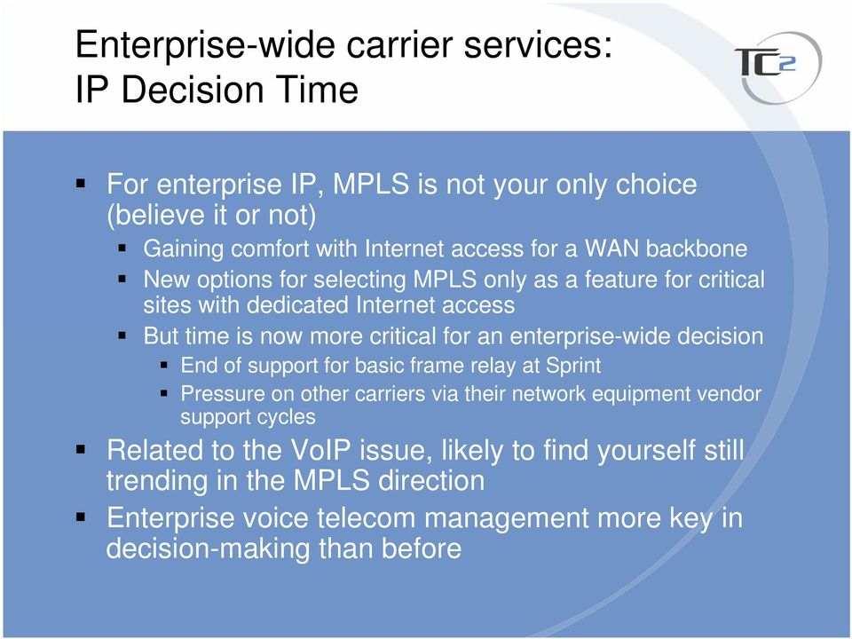 enterprise-wide decision End of support for basic frame relay at Sprint Pressure on other carriers via their network equipment vendor support cycles
