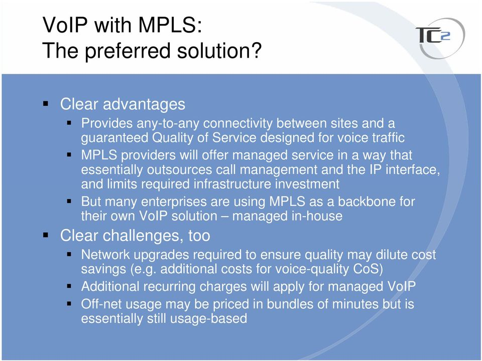 way that essentially outsources call management and the IP interface, and limits required infrastructure investment But many enterprises are using MPLS as a backbone for their
