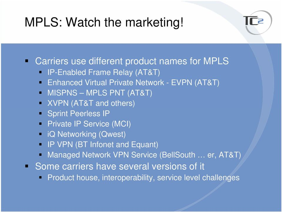 EVPN (AT&T) MISPNS MPLS PNT (AT&T) XVPN (AT&T and others) Sprint Peerless IP Private IP Service (MCI) iq
