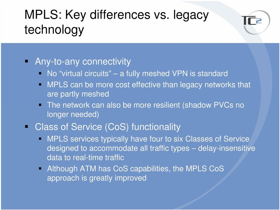 legacy networks that are partly meshed The network can also be more resilient (shadow PVCs no longer needed) Class of Service