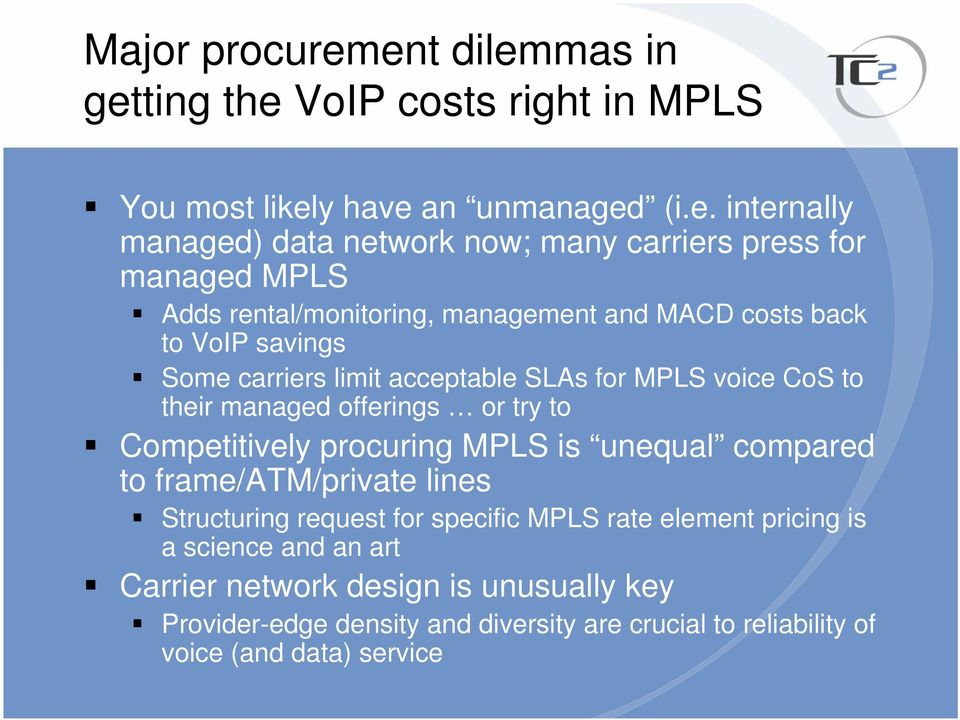 managed MPLS Adds rental/monitoring, management and MACD costs back to VoIP savings Some carriers limit acceptable SLAs for MPLS voice CoS to their managed