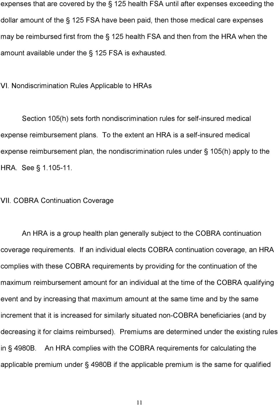 Nondiscrimination Rules Applicable to HRAs Section 105(h) sets forth nondiscrimination rules for self-insured medical expense reimbursement plans.