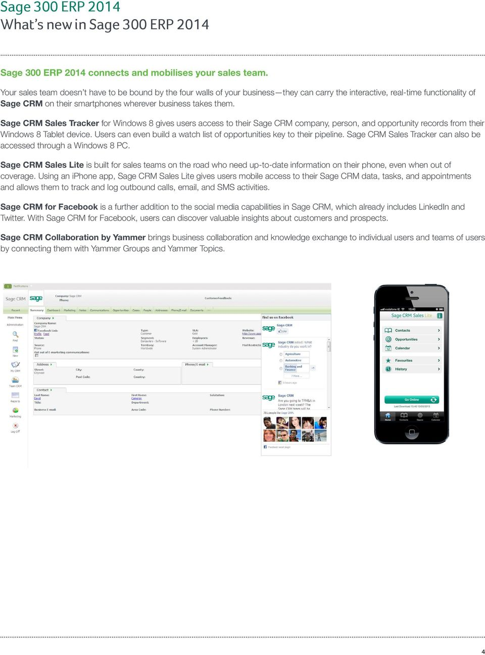 Sage CRM Sales Tracker for Windows 8 gives users access to their Sage CRM company, person, and opportunity records from their Windows 8 Tablet device.