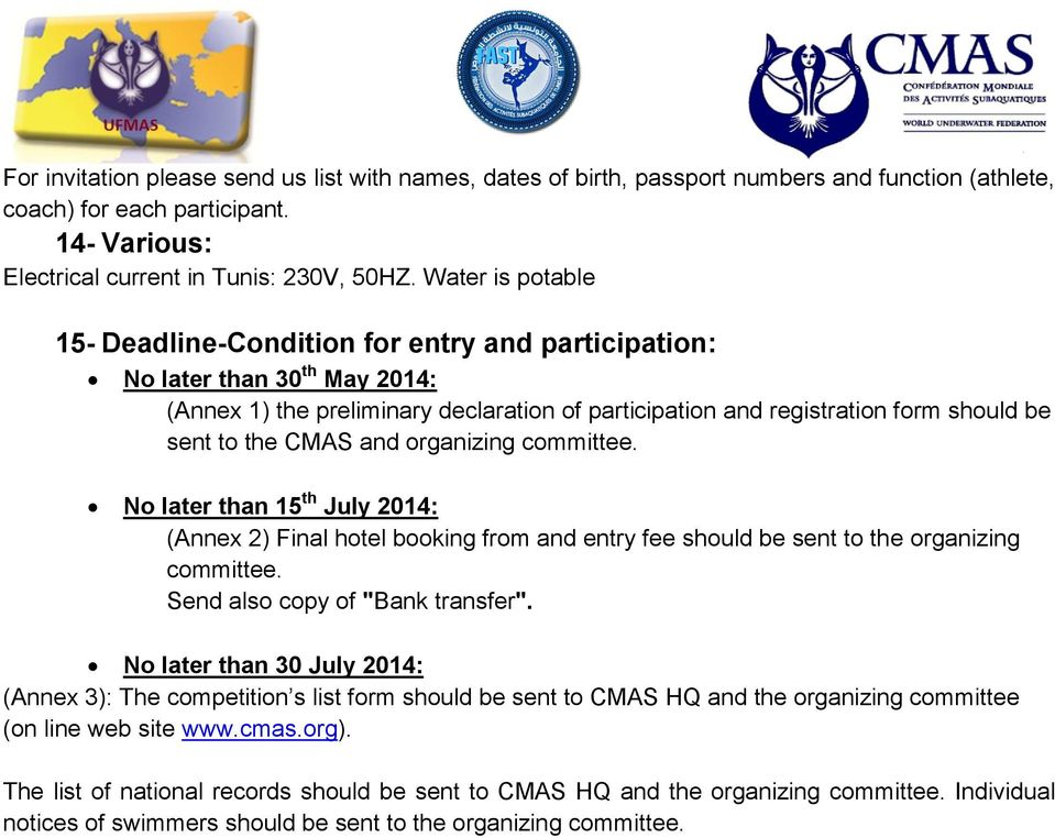 "CMAS and organizing committee. No later than 15 th July 2014: (Annex 2) Final hotel booking from and entry fee should be sent to the organizing committee. Send also copy of ""Bank transfer""."
