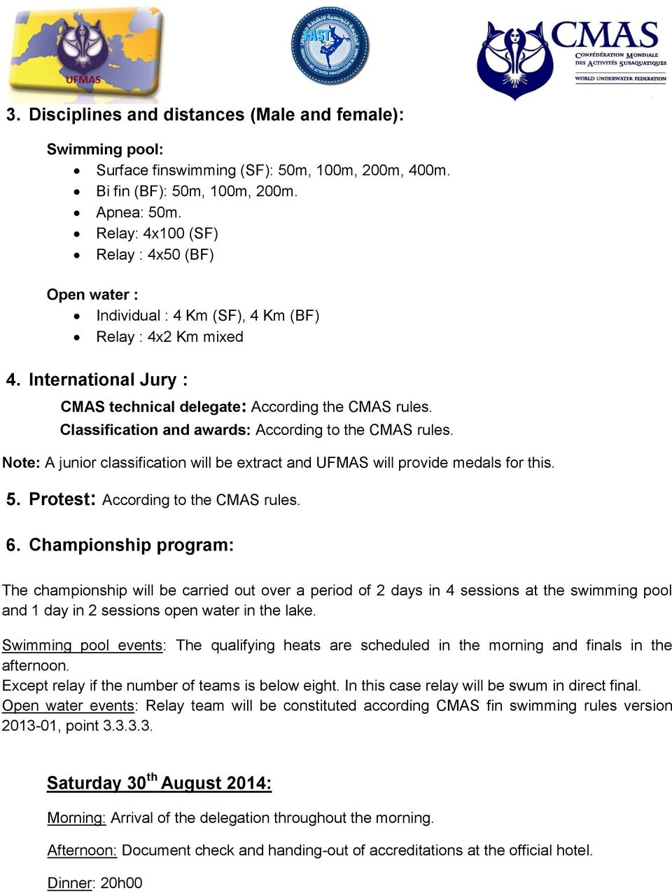 Classification and awards: According to the CMAS rules. Note: A junior classification will be extract and UFMAS will provide medals for this. 5. Protest: According to the CMAS rules. 6.