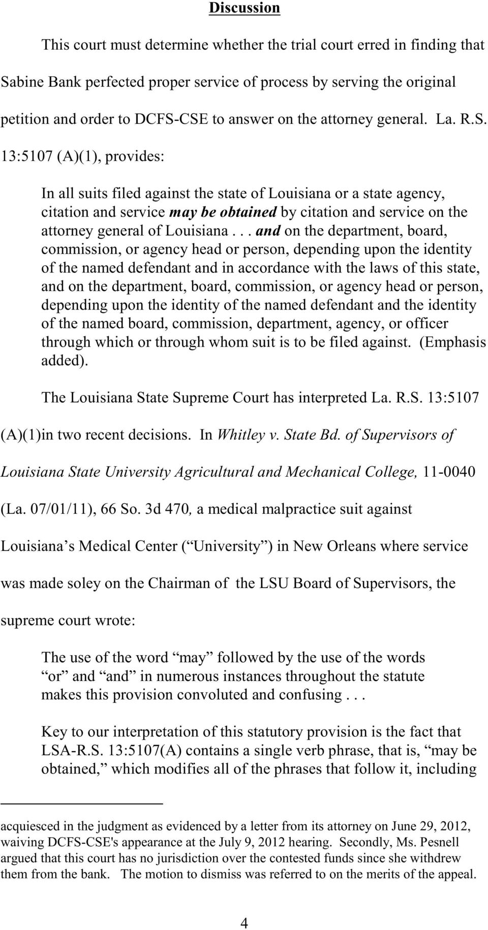 13:5107 (A)(1), provides: In all suits filed against the state of Louisiana or a state agency, citation and service may be obtained by citation and service on the attorney general of Louisiana.
