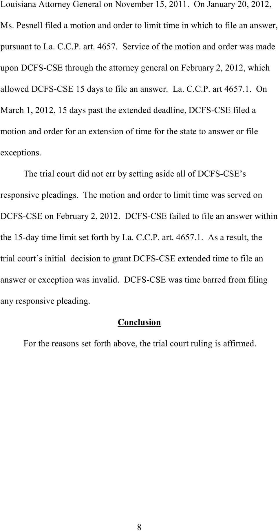 , which allowed DCFS-CSE 15 days to file an answer. La. C.C.P. art 4657.1. On March 1, 2012, 15 days past the extended deadline, DCFS-CSE filed a motion and order for an extension of time for the state to answer or file exceptions.