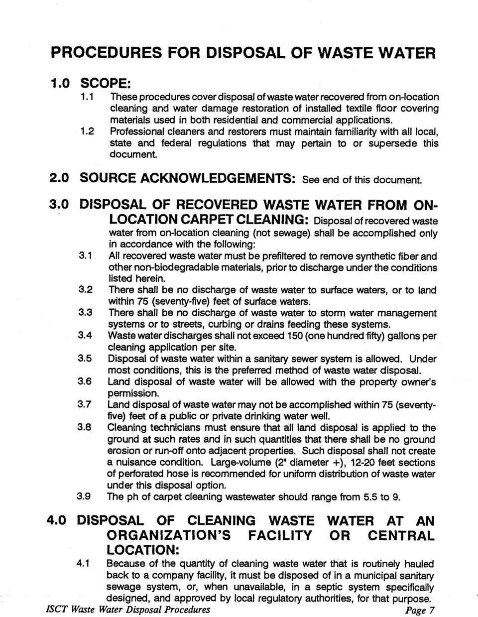 Professional cleaners and restorers must maintain familiarity with all local, state and federal regulations that may pertain to or supersede this document. 2.