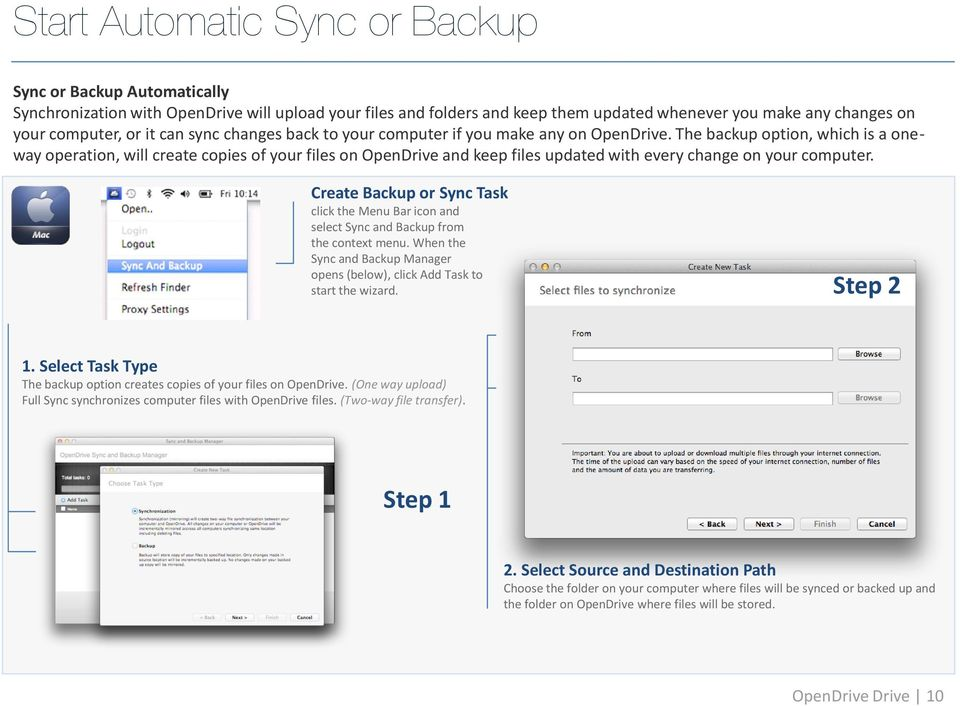 The backup option, which is a oneway operation, will create copies of your files on OpenDrive and keep files updated with every change on your computer.