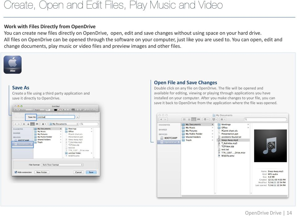 You can open, edit and change documents, play music or video files and preview images and other files. Save As Create a file using a third party application and save it directly to OpenDrive.