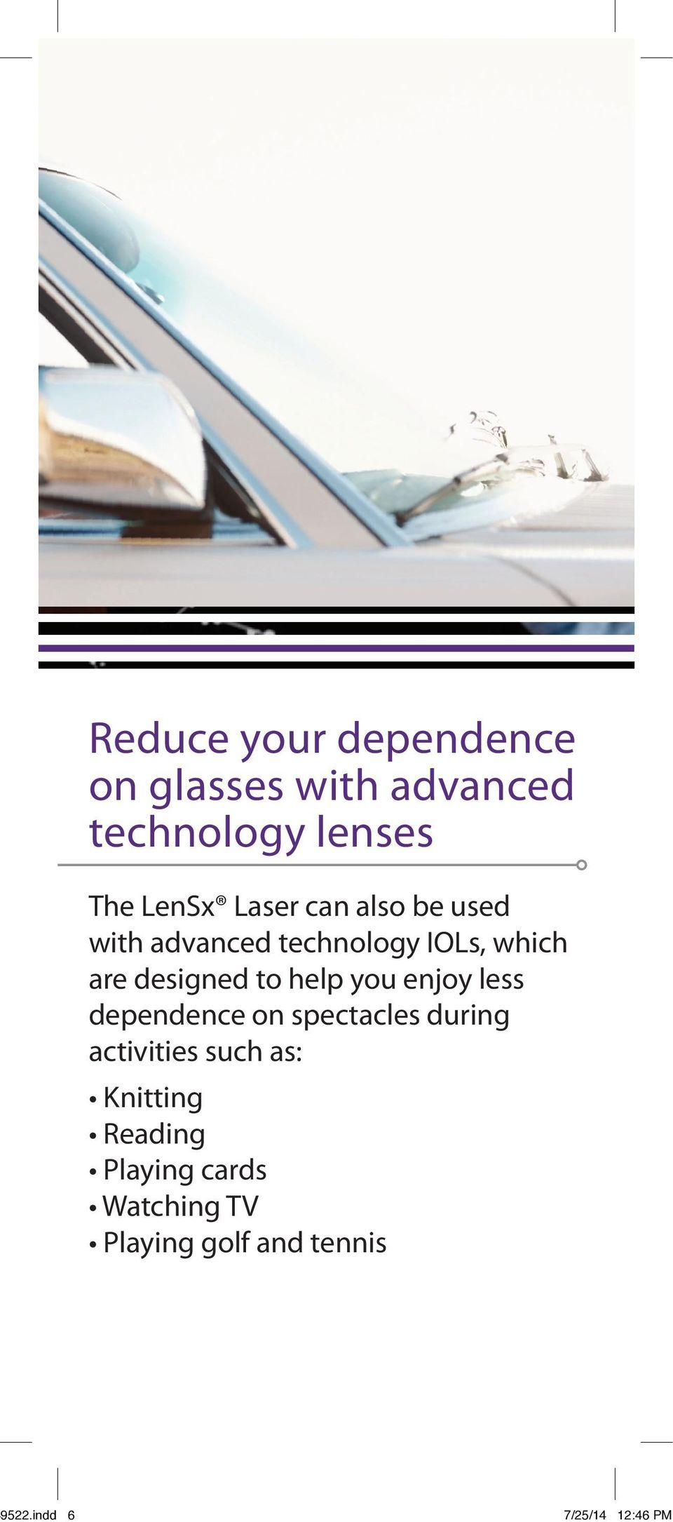 help you enjoy less dependence on spectacles during activities such as: