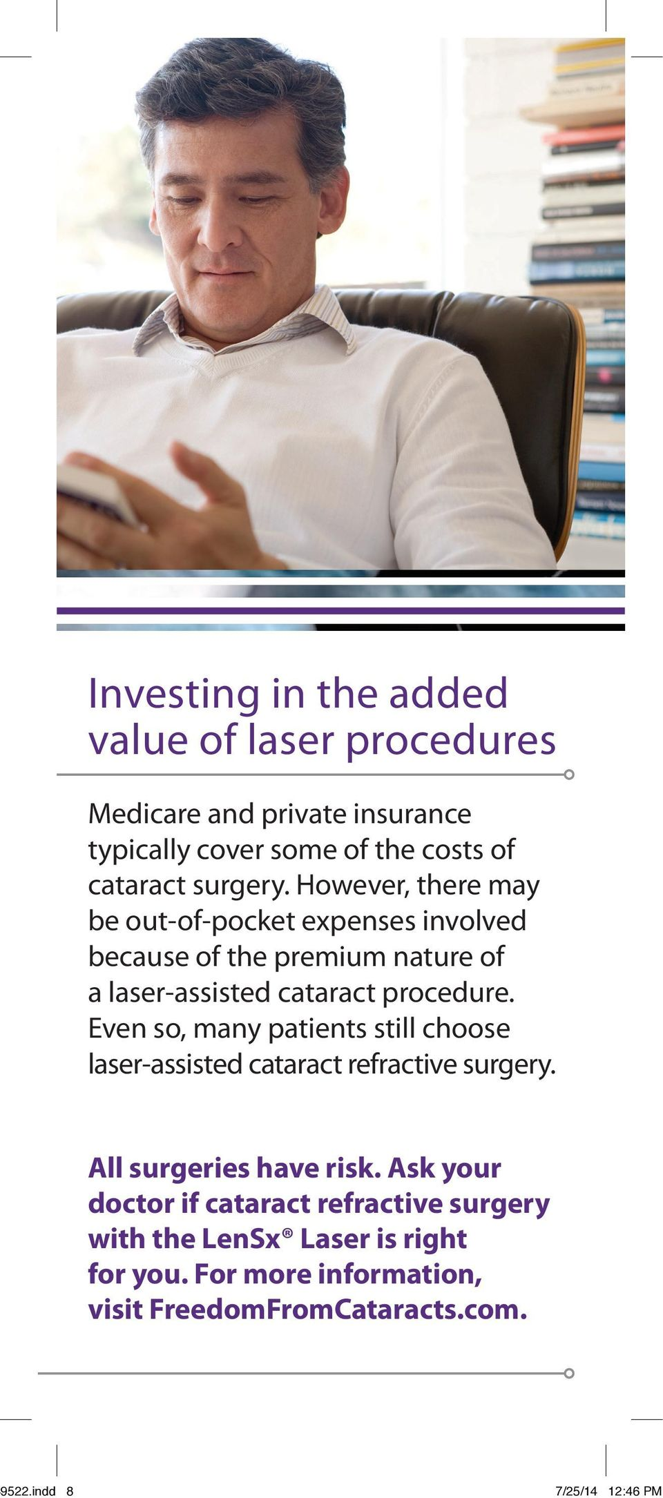 However, there may be out-of-pocket expenses involved because of the premium nature of a laser-assisted cataract procedure.