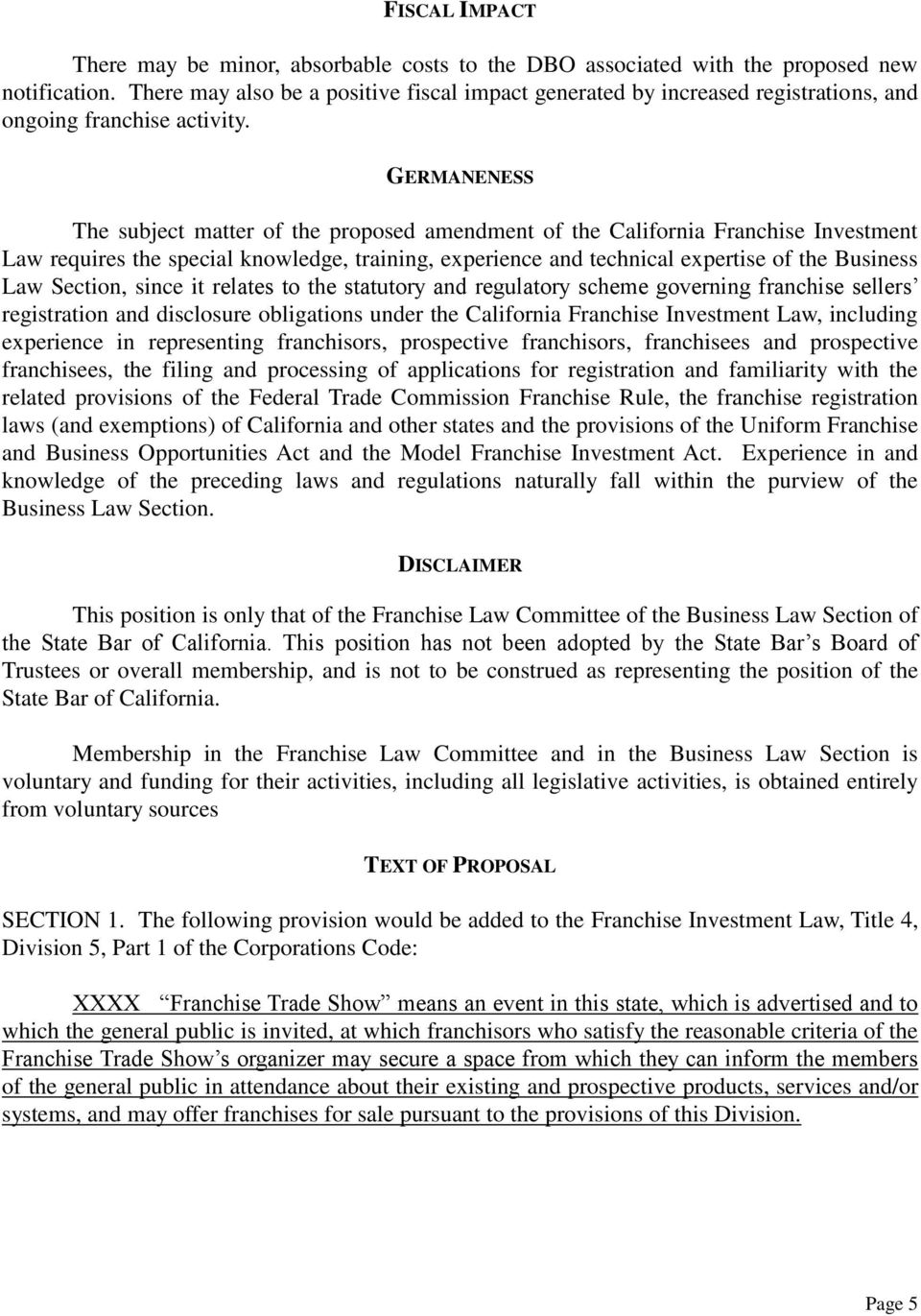 GERMANENESS The subject matter of the proposed amendment of the California Franchise Investment Law requires the special knowledge, training, experience and technical expertise of the Business Law
