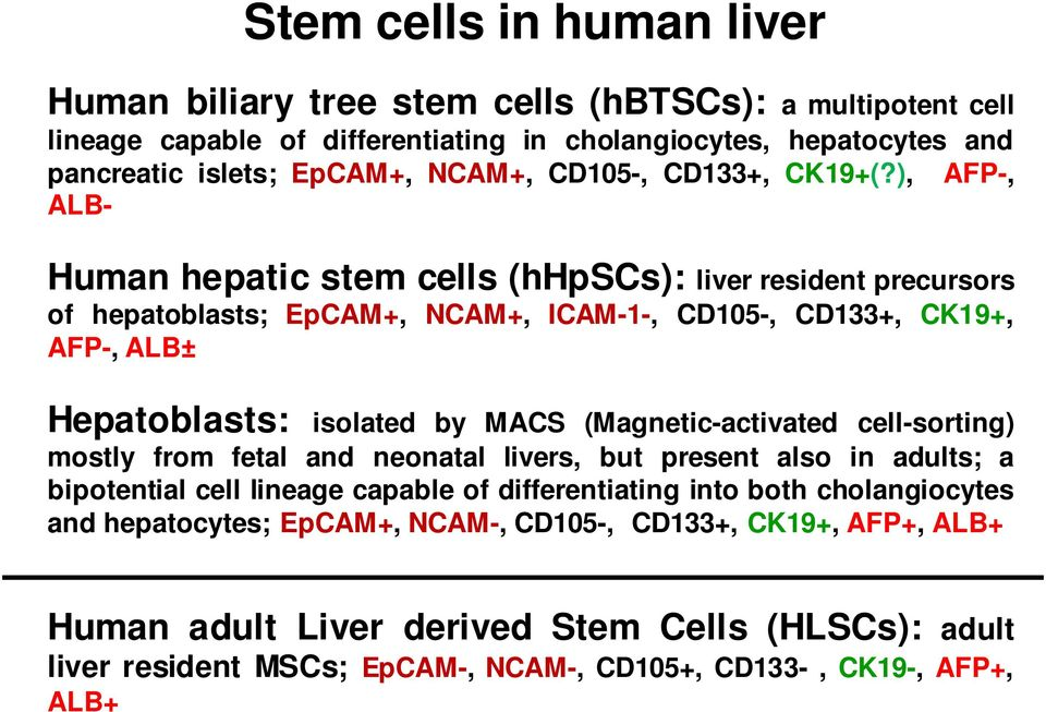 ), AFP-, ALB- Human hepatic stem cells (hhpscs): liver resident precursors of hepatoblasts; EpCAM+, NCAM+, ICAM-1-, CD105-, CD133+, CK19+, AFP-, ALB± Hepatoblasts: isolated by MACS