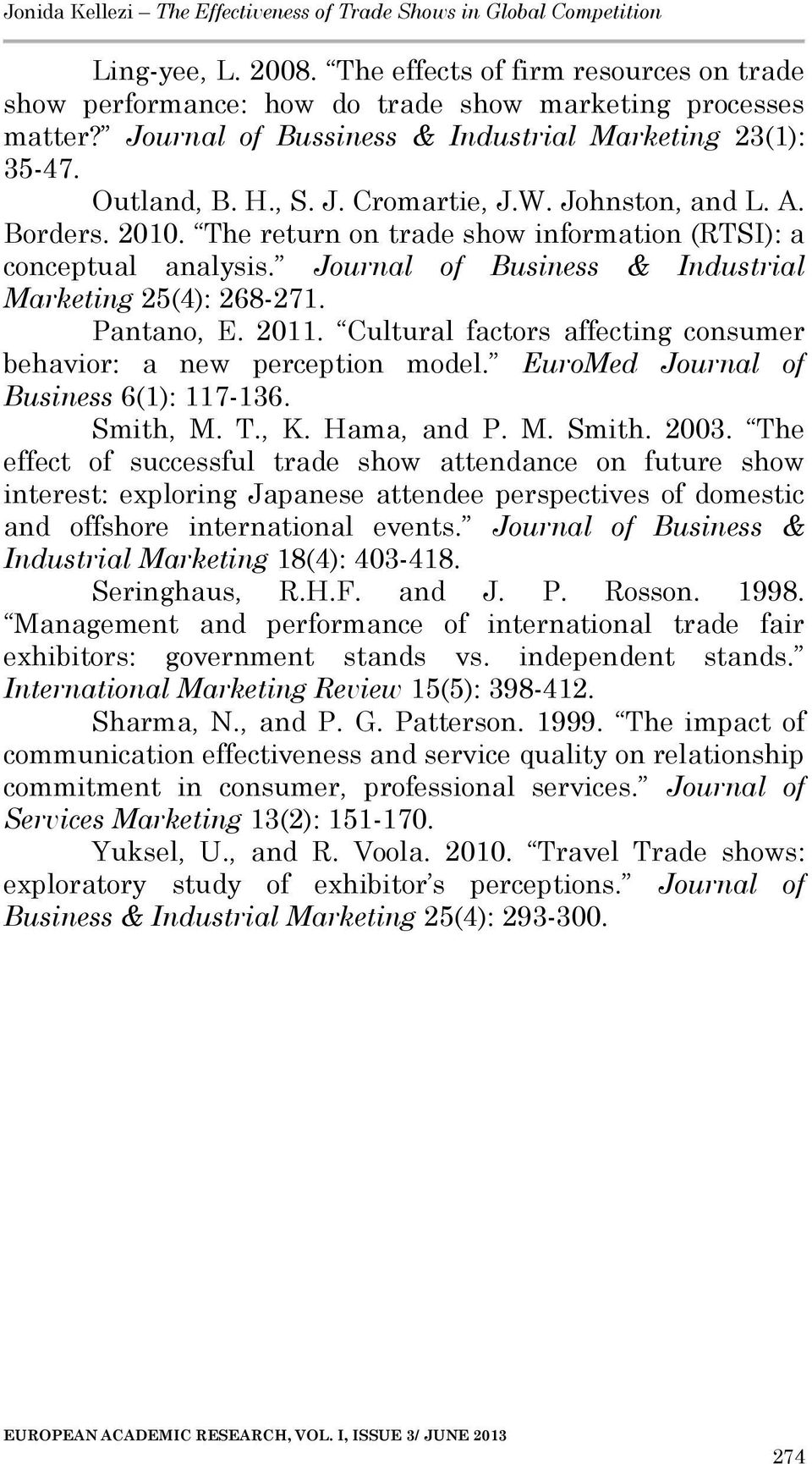 Cultural factors affecting consumer behavior: a new perception model. EuroMed Journal of Business 6(1): 117-136. Smith, M. T., K. Hama, and P. M. Smith. 2003.