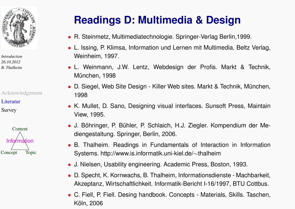 Böhringer, P. Bühler, P. Schlaich, H.J. Ziegler. Kompendium der Mediengestaltung. Springer, Berlin, 2006.. Readings in Fundamentals of Interaction in Systems. http://www.is.informatik.uni-kiel.