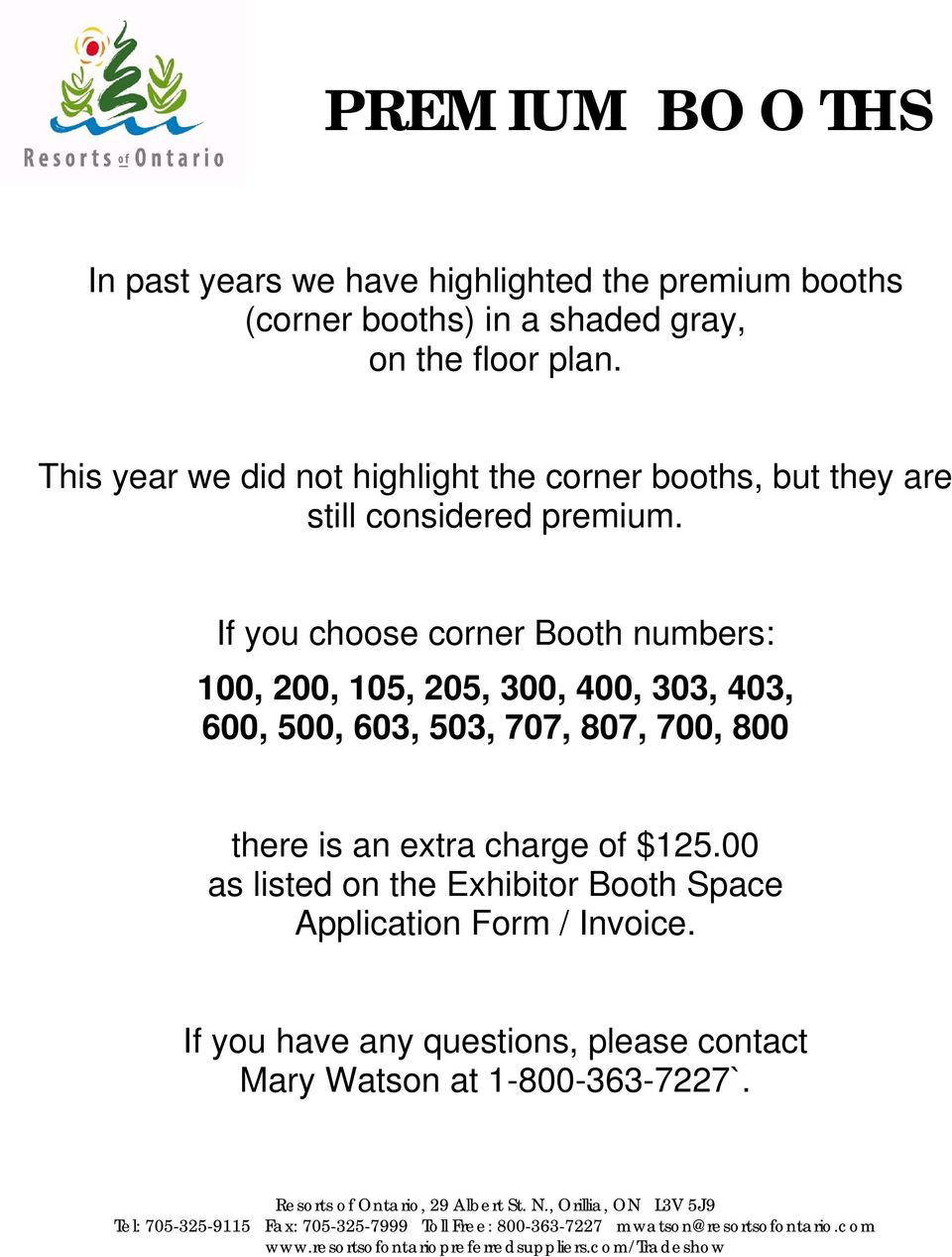 If you choose corner Booth numbers: 100, 200, 105, 205, 300, 400, 303, 403, 600, 500, 603, 503, 707, 807, 700, 800 there is an extra charge of $125.