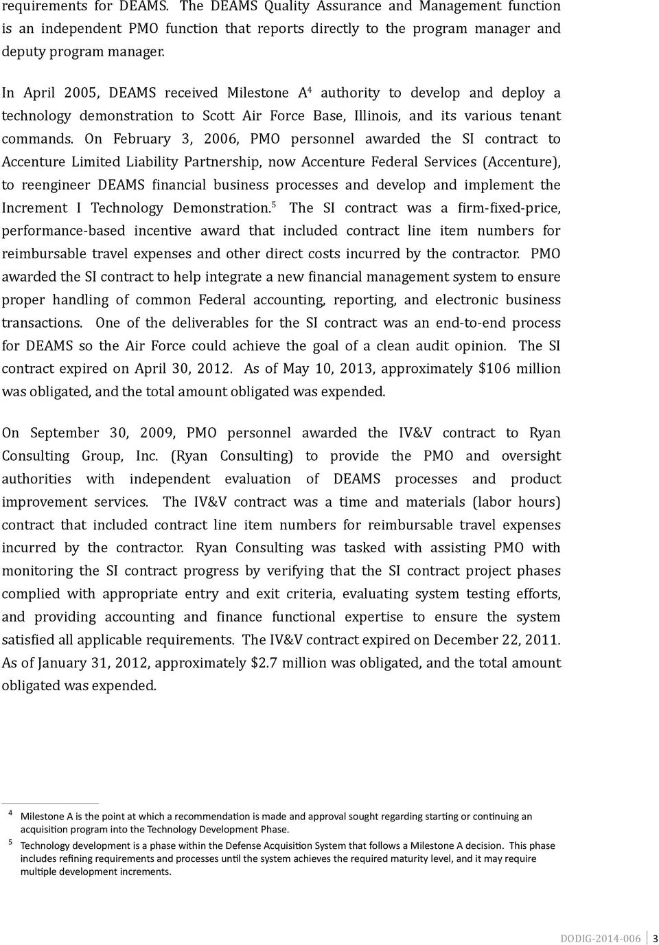 On February 3, 2006, PMO personnel awarded the SI contract to Accenture Limited Liability Partnership, now Accenture Federal Services (Accenture), to reengineer DEAMS financial business processes and