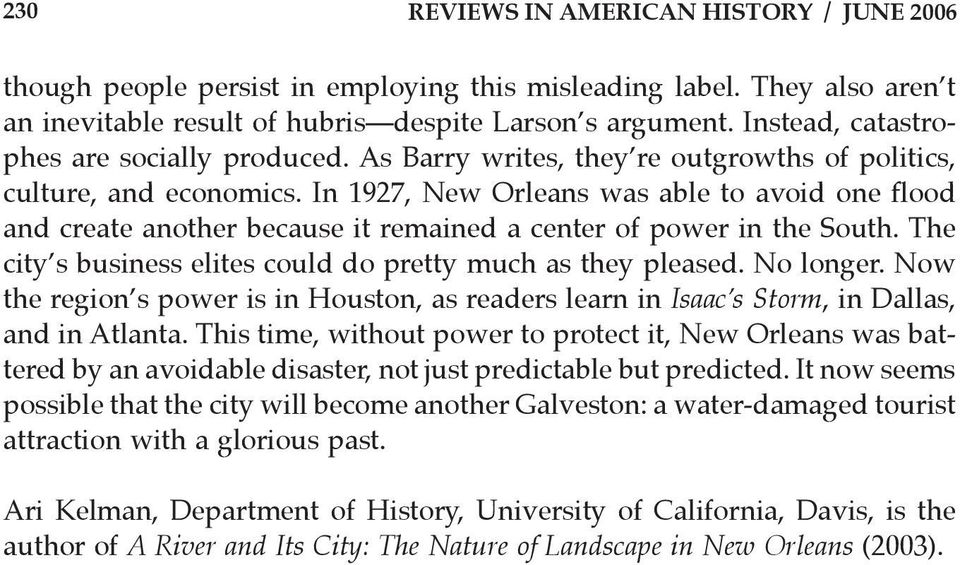 In 1927, New Orleans was able to avoid one flood and create another because it remained a center of power in the South. The city s business elites could do pretty much as they pleased. No longer.