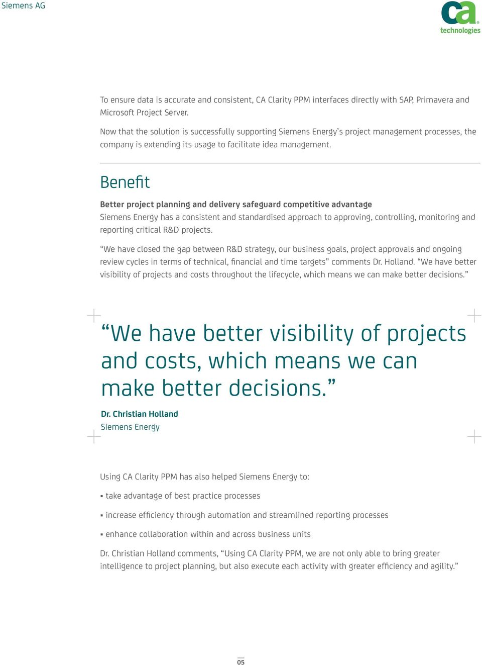 Benefit Better project planning and delivery safeguard competitive advantage Siemens Energy has a consistent and standardised approach to approving, controlling, monitoring and reporting critical R&D