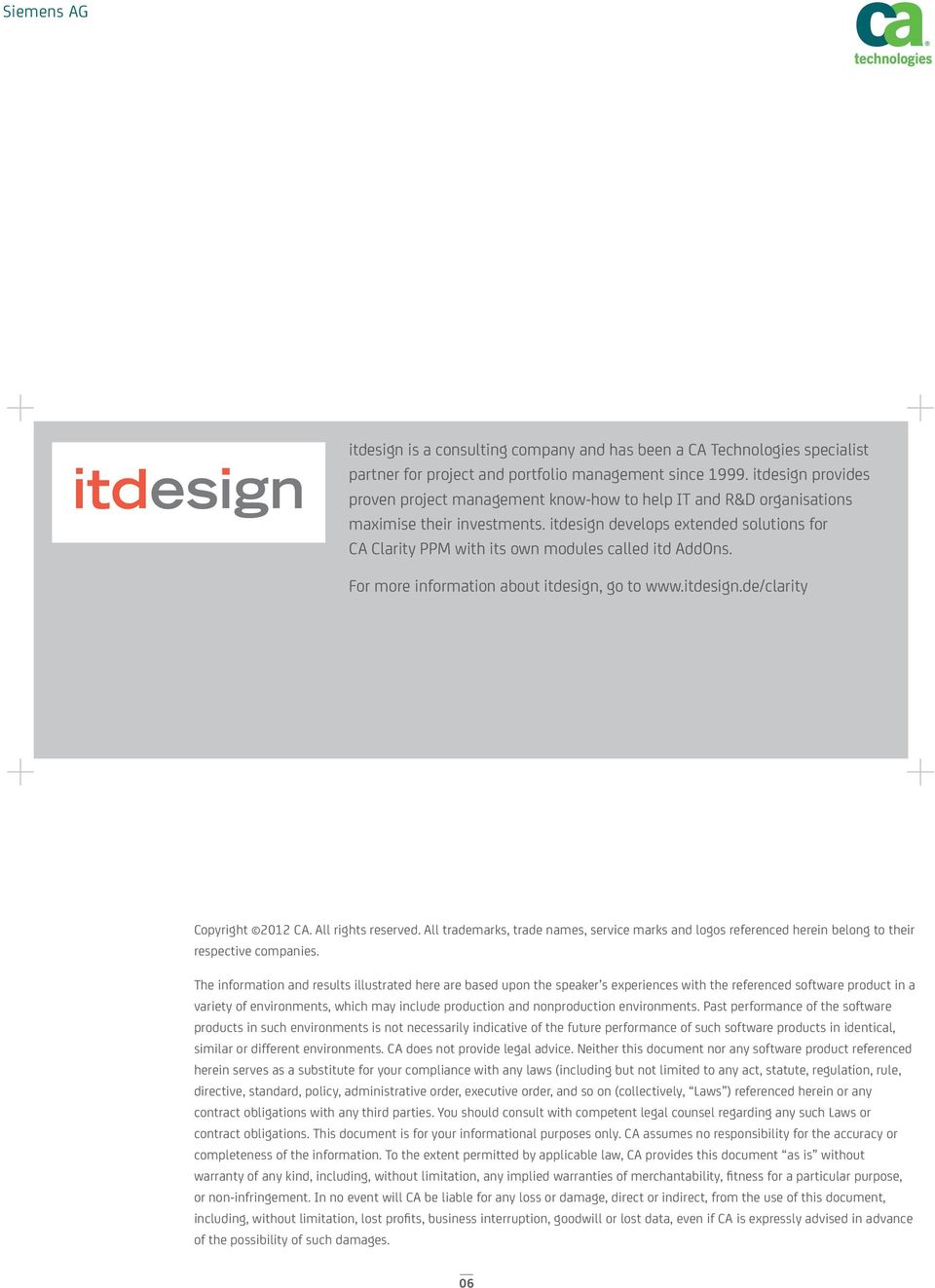 itdesign develops extended solutions for CA Clarity PPM with its own modules called itd AddOns. For more information about itdesign, go to www.itdesign.de/clarity Copyright 2012 CA.