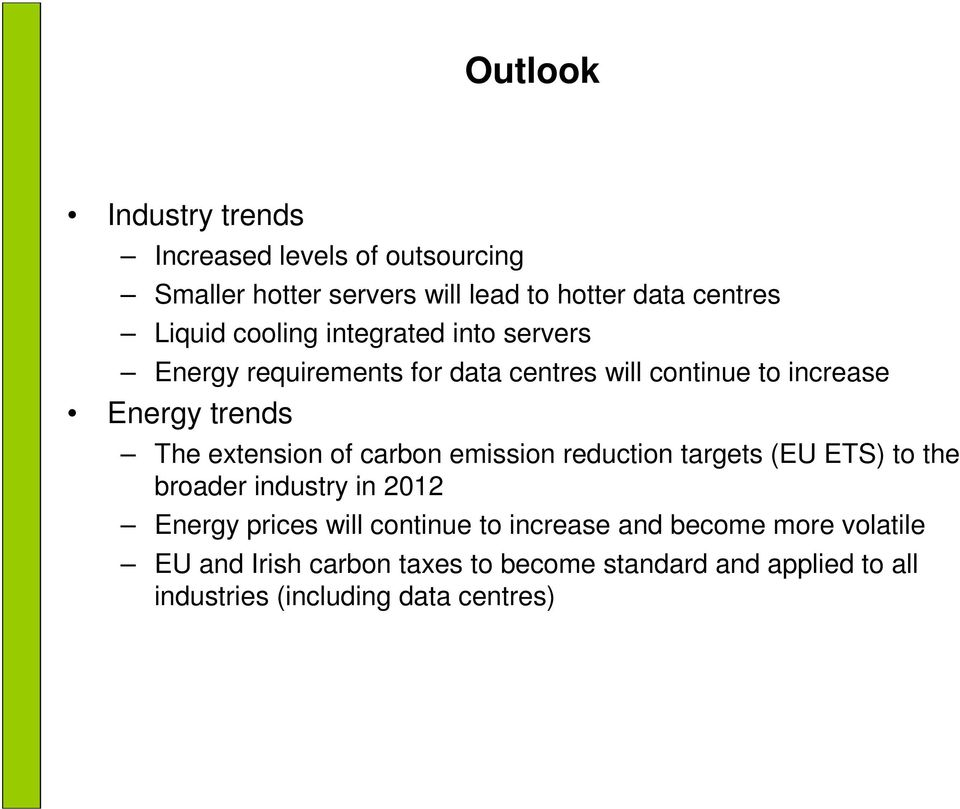 extension of carbon emission reduction targets (EU ETS) to the broader industry in 2012 Energy prices will continue to