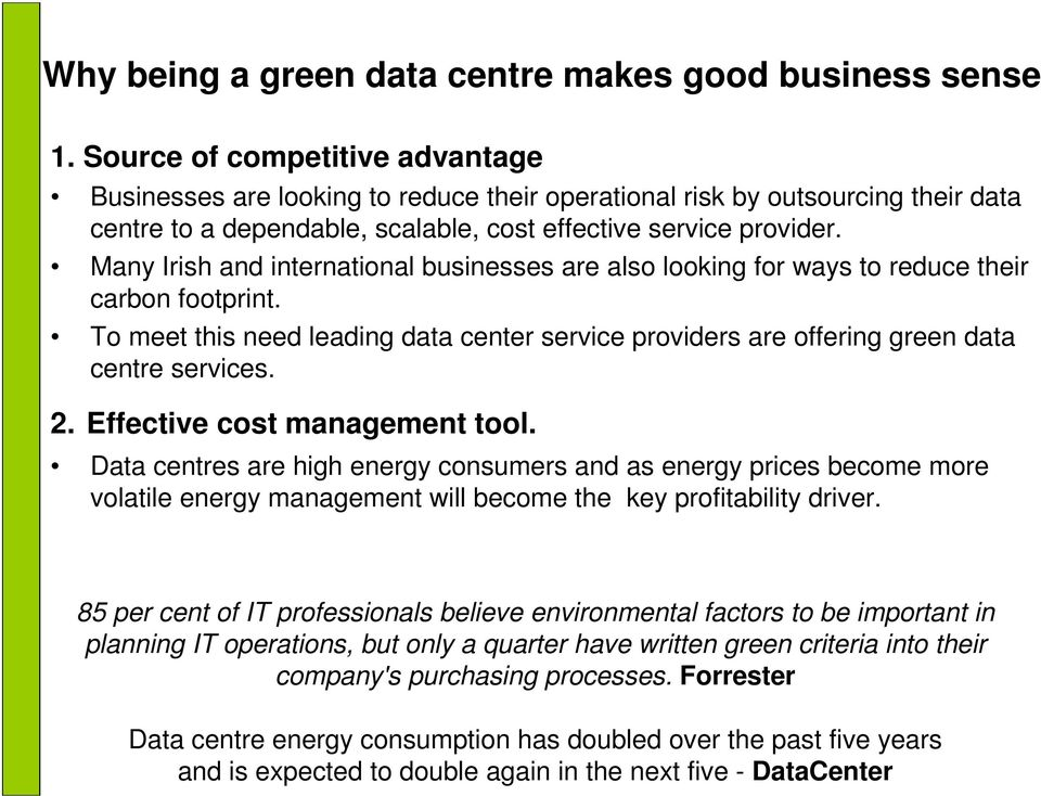 Many Irish and international businesses are also looking for ways to reduce their carbon footprint. To meet this need leading data center service providers are offering green data centre services. 2.