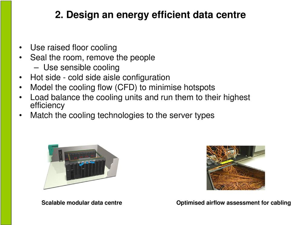 minimise hotspots Load balance the cooling units and run them to their highest efficiency Match the