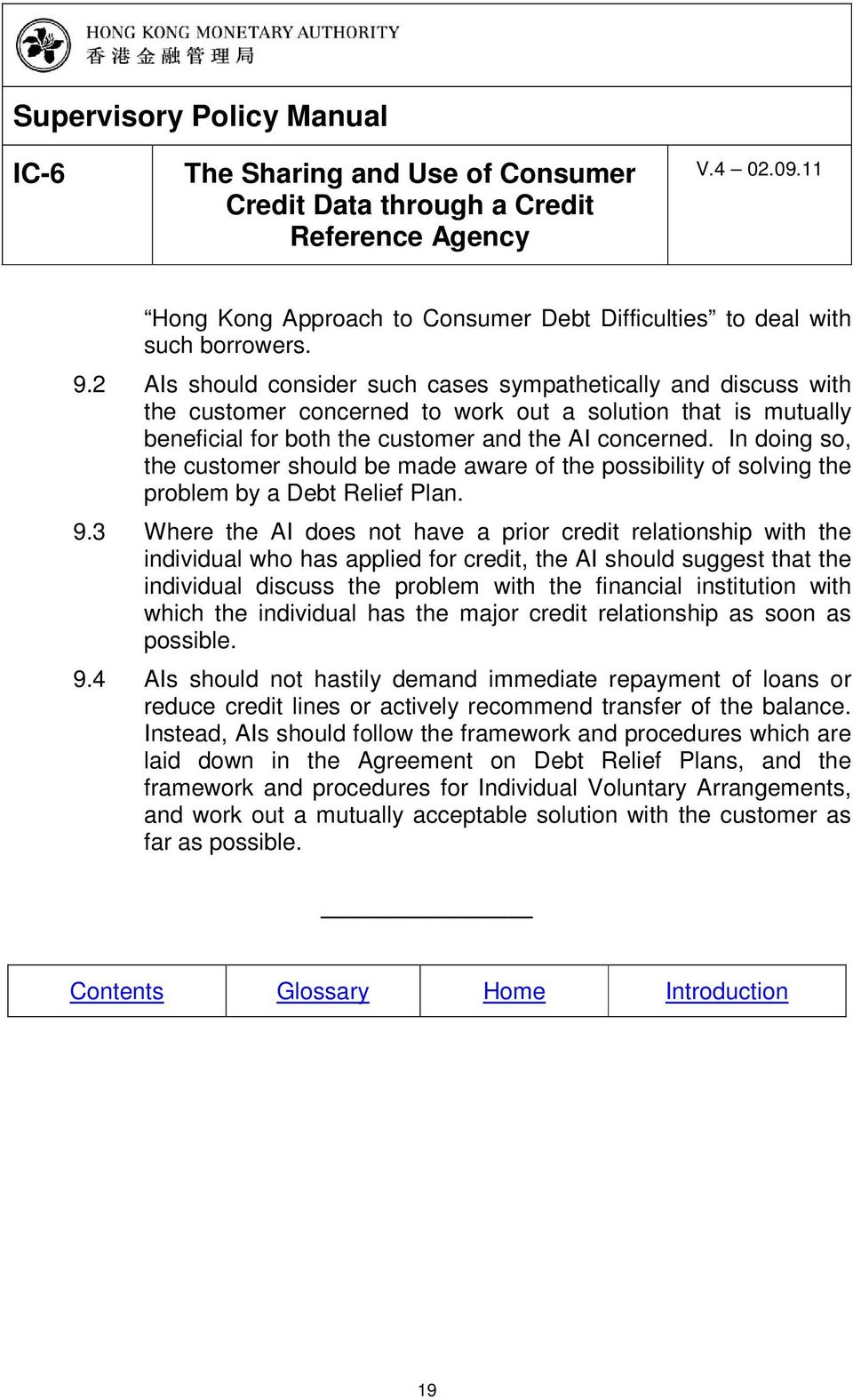 In doing so, the customer should be made aware of the possibility of solving the problem by a Debt Relief Plan. 9.