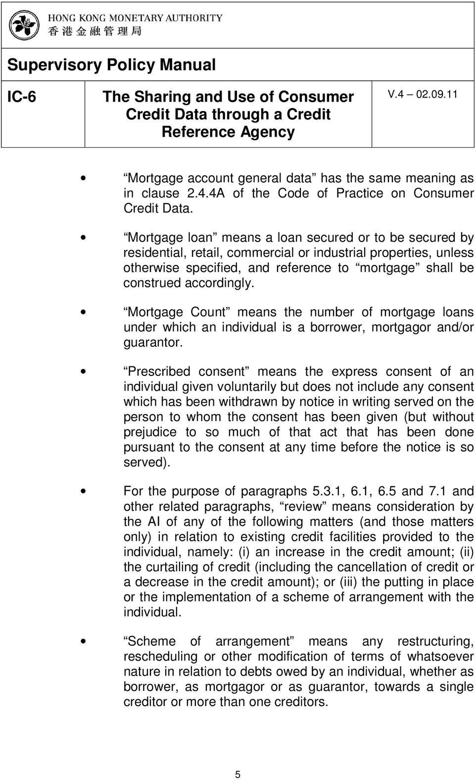Mortgage Count means the number of mortgage loans under which an individual is a borrower, mortgagor and/or guarantor.
