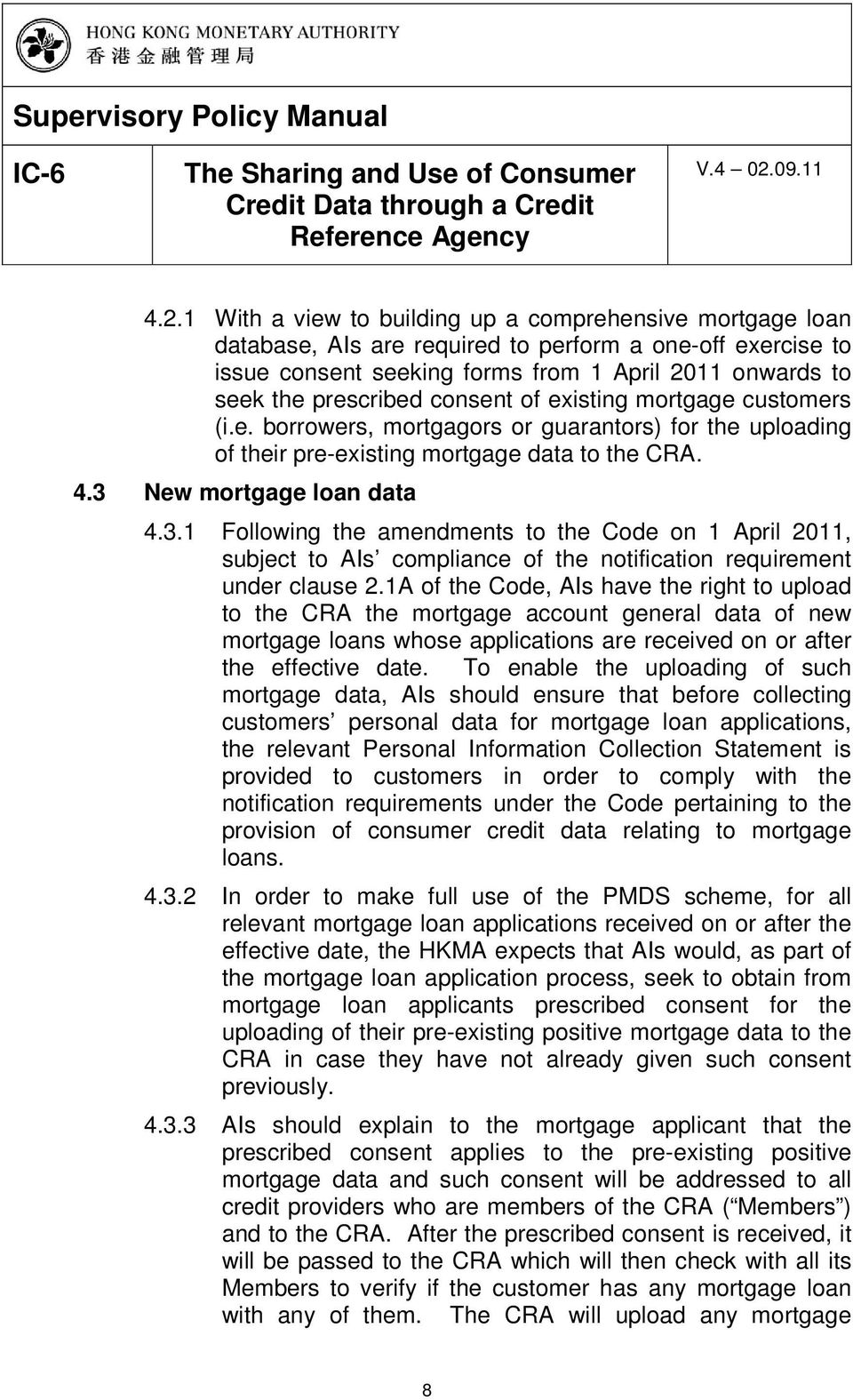 New mortgage loan data 4.3.1 Following the amendments to the Code on 1 April 2011, subject to AIs compliance of the notification requirement under clause 2.