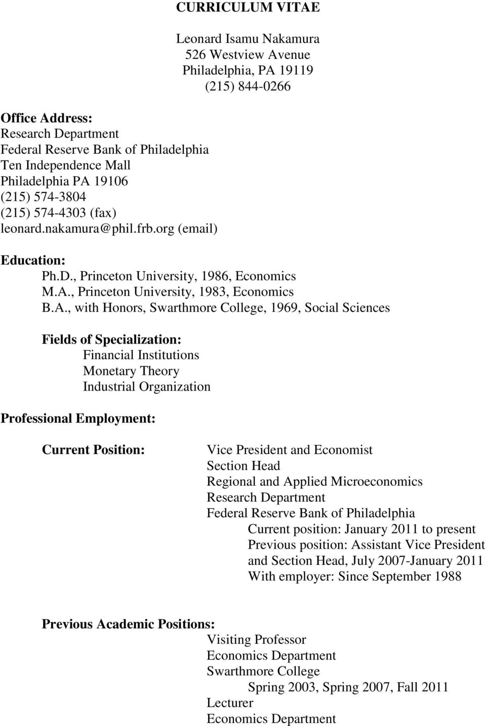 A., with Honors, Swarthmore College, 1969, Social Sciences Fields of Specialization: Financial Institutions Monetary Theory Industrial Organization Professional Employment: Current Position: Vice