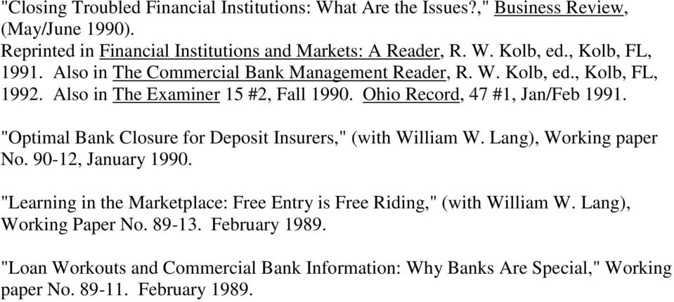 """Optimal Bank Closure for Deposit Insurers,"" (with William W. Lang), Working paper No. 90-12, January 1990."