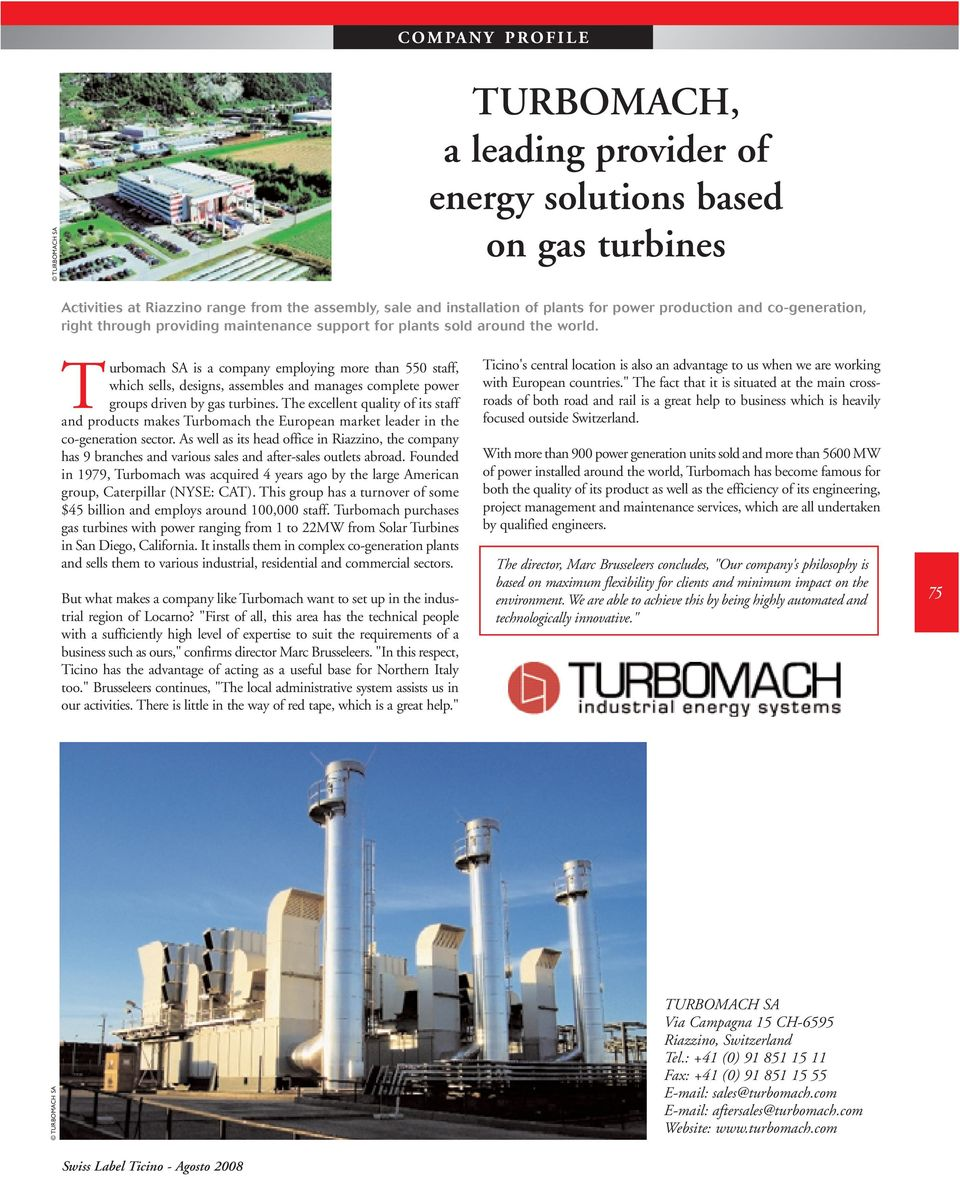Turbomach SA is a company employing more than 550 staff, which sells, designs, assembles and manages complete power groups driven by gas turbines.