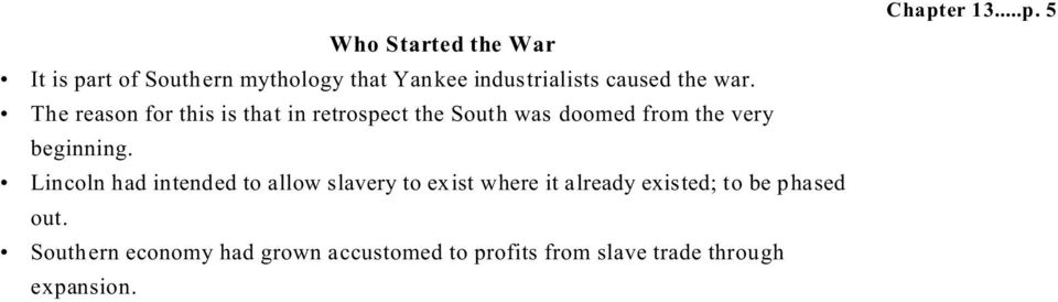 Lincoln had intended to allow slavery to exist where it already existed; to be phased out.