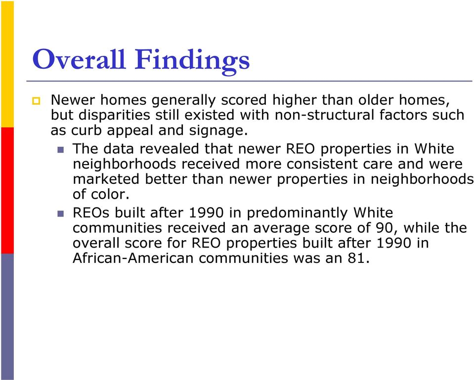 The data revealed that newer REO properties in White neighborhoods received more consistent care and were marketed better than