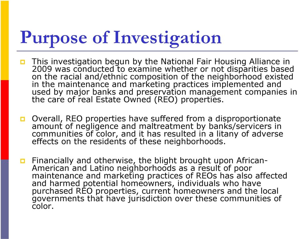 Overall, REO properties have suffered from a disproportionate amount of negligence and maltreatment by banks/servicers in communities of color, and it has resulted in a litany of adverse effects on