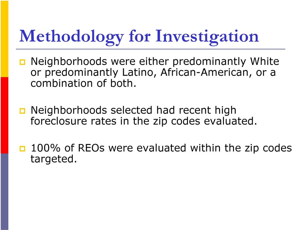 both. Neighborhoods selected had recent high foreclosure rates in the