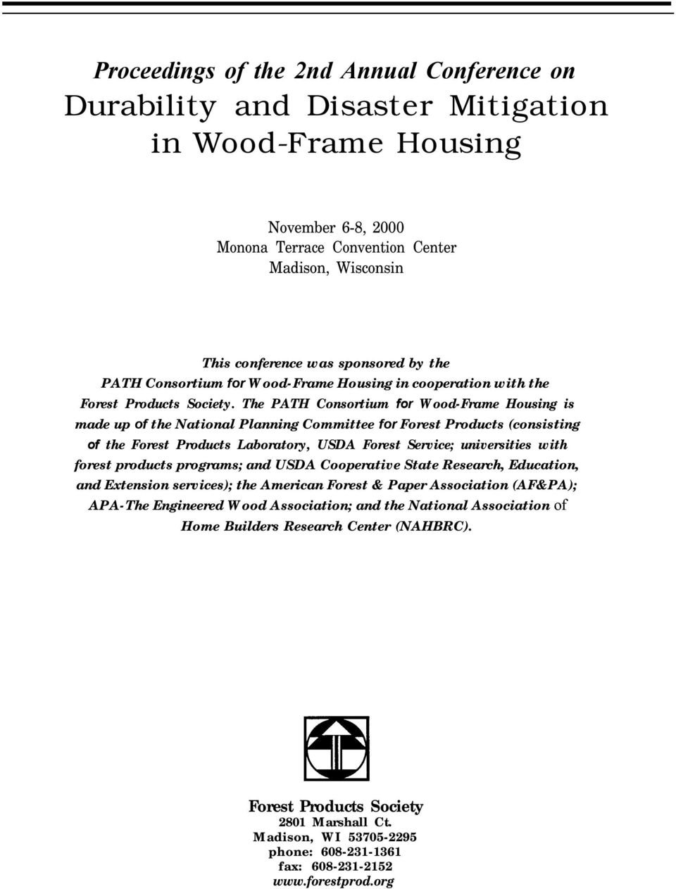 The PATH Consortium for Wood-Frame Housing is made up of the National Planning Committee for Forest Products (consisting of the Forest Products Laboratory, USDA Forest Service; universities with